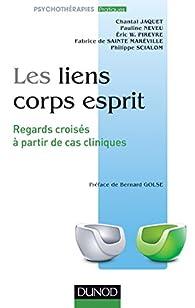 Les liens corps esprit - Regards croisés à partir de cas cliniques: Regards croisés à partir de cas cliniques par Chantal Jaquet