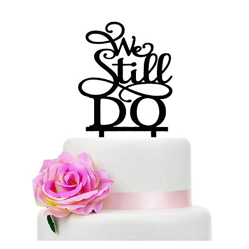 Black Acrylic We Still Do Romantic Wedding Cake Topper, Elegant Wedding Party Decorative
