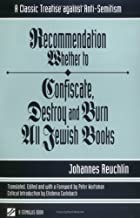 Recommendation Whether to Confiscate, Destroy and Burn All Jewish Books: A Classic Treatise Against Anti-Semitism (Studies in Judaism and Christianity ... Dialogue Between Christians and Jews)