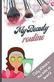 My beauty routine: Daily skincare, mes soins de beauté: Notez les produits utilisés lors des étapes de votre routine du matin et du soir et d'en ... lotions, serums, contours des yeux...