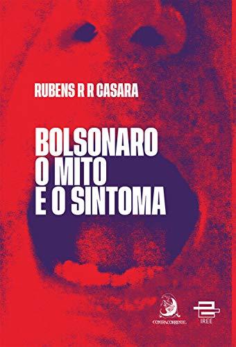 Bolsonaro: o mito e o sintoma