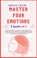 Master Your Emotions: Learn the hidden 7 secrets to overcome anxiety, stress and avoid compulsive eating. Improve your emotional intelligence: unarm manipulative and narcissistic people around you