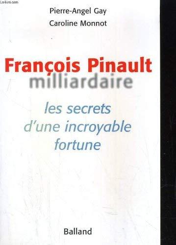 François Pinault, milliardaire. Les Secrets d'une incroyable fortune
