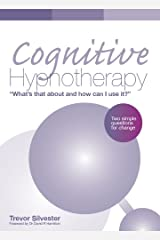 Cognitive Hypnotherapy: What's that about and how can I use it? – Two simple questions for change Kindle Edition