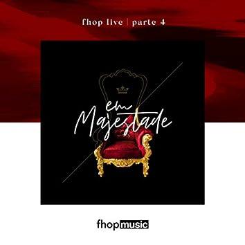 fhop Live | Parte 4 | Em Majestade (Ao Vivo)