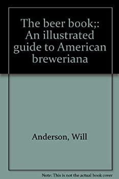 The beer book;: An illustrated guide to American breweriana 087861057X Book Cover