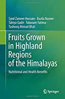 Fruits Grown in Highland Regions of the Himalayas: Nutritional and Health Benefits