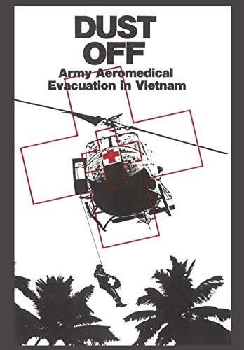 Dust Off: Army Aeromedical Evacuation of Vietnam