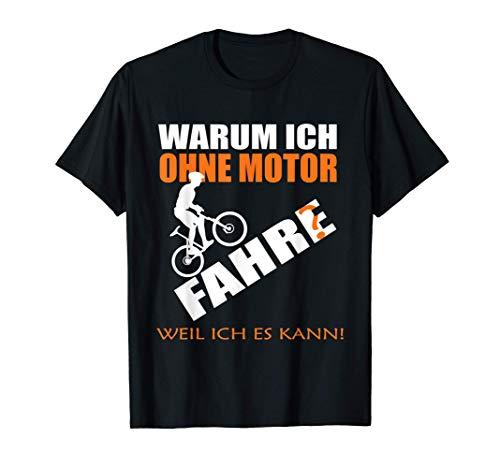 Warum ich ohne Motor Fahrrad fahre? Weil ich es kann! T-Shirt