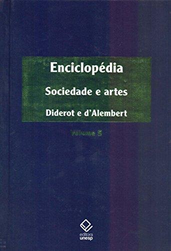 Enciclopédia, ou Dicionário razoado das ciências, das artes e dos ofícios - Vol. 5: Sociedade e artes