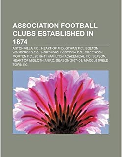[ [ [ Association Football Clubs Established in 1874: Aston Villa F.C., Bolton Wanderers F.C., Heart of Midlothian F.C., Greenock Morton F.C.[ ASSOCIATION FOOTBALL CLUBS ESTABLISHED IN 1874: ASTON VILLA F.C., BOLTON WANDERERS F.C., HEART OF MIDLOTHIAN F.C., GREENOCK MORTON F.C. ] By Books, LLC ( Author )Sep-15-2010 Paperback