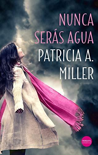 Nunca serás agua de Patricia A. Miller