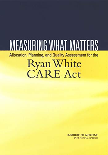 Measuring What Matters: Allocation, Planning, and Quality Assessment for the Ryan White CARE Act (English Edition)