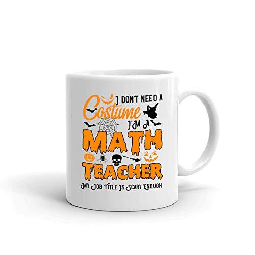 Porcelain Mug No Necesito Un Disfraz Soy Profesor De Matemticas Mi Puesto De Trabajo Es Lo Suficientemente Aterrador Cacao Blanco Personalizado Taza De Porcelana Duradera Para Cu