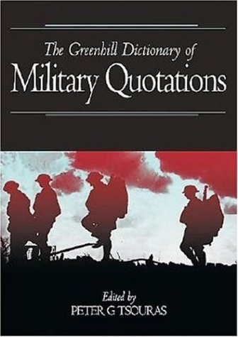 Greenhill Dictionary Military Quotes-Softbound (Greenhill Military Paperbacks)