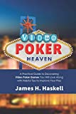 Video Poker Heaven: A Practical Guide to Discovering Video Poker Games You Will Love Along with Helpful Tips to Improve Your Play