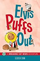 Elvis Puffs Out: A Breaking Cat News Adventure (Volume 3)