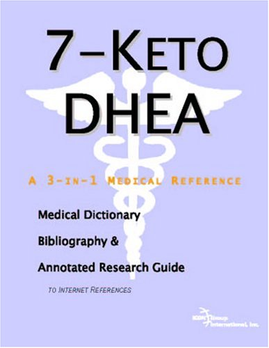 7-keto Dhea: A Medical Dictionary, Bibliography, And Annotated Research Guide To Internet References