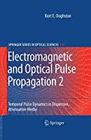 Electromagnetic and Optical Pulse Propagation 2: Temporal Pulse Dynamics in Dispersive, Attenuative Media (Springer Series in Optical Sciences)