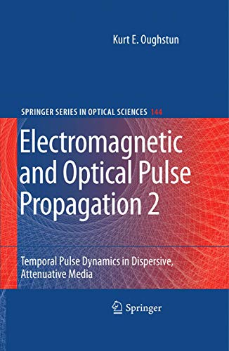 Electromagnetic and Optical Pulse Propagation 2: Temporal Pulse Dynamics in Dispersive, Attenuative Media (Springer Series in Optical Sciences, 144, Band 144)