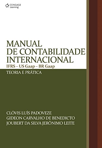 Manual de contabilidade internacional: IFRS - US GAAP - BR GAAP - teoria e prática