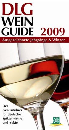 DLG Wein Guide 2009: Ausgezeichnete Jahrgänge & Winzer - Der Genussführer für deutsche Spitzenweine und -sekte