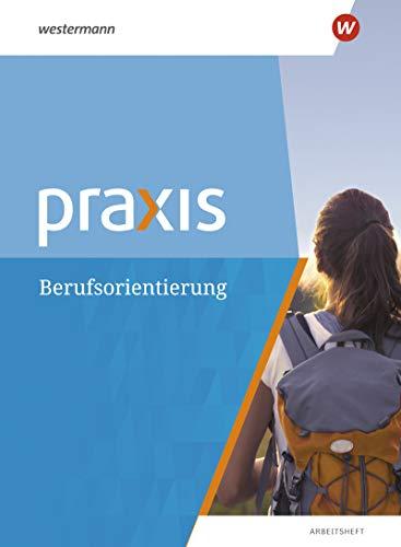 Praxis: Arbeitsheft Berufsorientierung: Thematische Arbeitshefte - Ausgabe 2018 / Arbeitsheft Berufsorientierung (Praxis: Thematische Arbeitshefte - Ausgabe 2018)