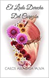 El Lado Derecho Del Corazón (Spanish Edition)