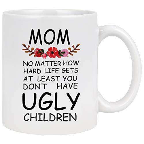 Cabtnca Mom At Least You Don't Have Ugly Children Funny Coffee Mug Novelty White Ceramic Coffee Mug Tea Cup Mother's Day Gifts Christmas Birthday Gifts for Women Mom Her 11 Ounce