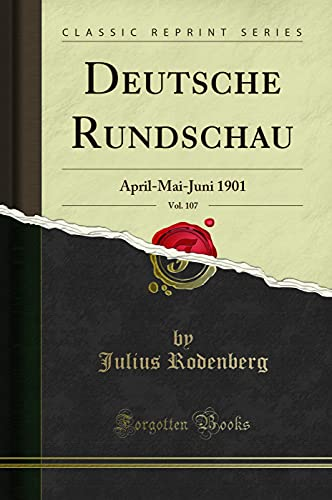 Deutsche Rundschau, Vol. 107: April-Mai-Juni 1901 (Classic Reprint)