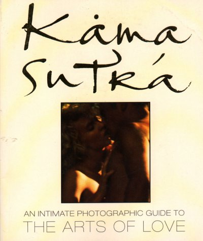 Kama Sutra: An Intimate Photographic Guide to the Arts of Love