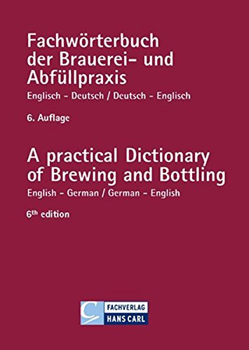 Fachwörterbuch der Brauereipraxis und Abfüllpraxis, Englisch-Deutsch, Deutsch-Englisch: A practical Dictionary of Brewing and Bottling English-German / German-English