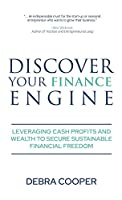 Discover Your Finance Engine: Leveraging Cash Profits and Wealth to Secure Sustainable Financial Freedom (The Finance Engine)