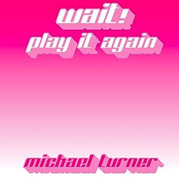 Wait! Play It Again