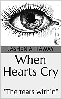"""When Hearts Cry: """"The tears within"""" by [Jashen Attaway]"""