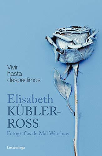 Vivir hasta despedirnos: Fotografías de Mal Worshaw (Biblioteca Elisabeth Kübler-Ross)