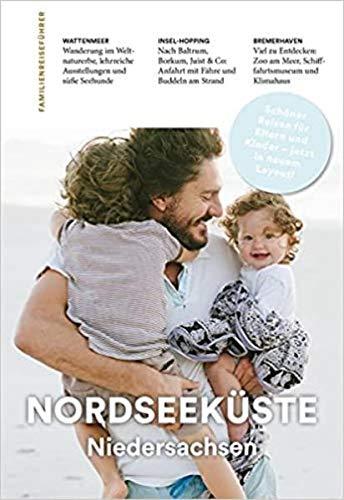 Familien-Reiseführer Nordseeküste Niedersachsen: Schöner Reisen mit Kindern