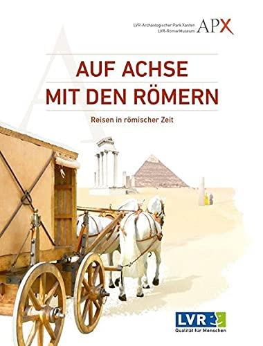 Auf Achse mit den Römern: Reisen in römischer Zeit