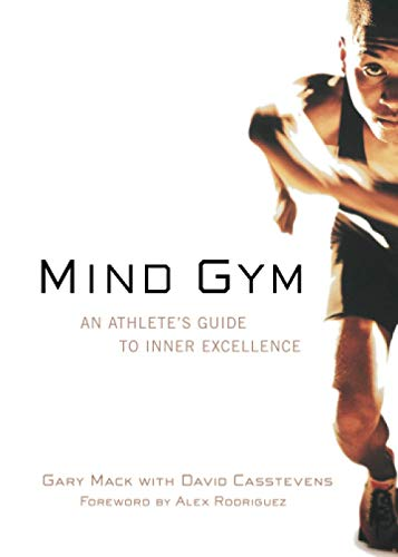 Mind Gym: An Athlete\'s Guide to Inner Excellence