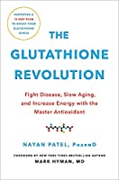 The Glutathione Revolution: Fight Disease, Slow Aging, and Increase Energy with the Master Antioxidant