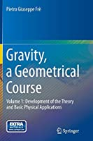 Gravity, a Geometrical Course: Volume 1: Development of the Theory and Basic Physical Applications