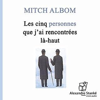 Les cinq personnes que j'ai rencontrées là-haut                   De :                                                                                                                                 Mitch Albom                               Lu par :                                                                                                                                 Albert Millaire,                                                                                        Sophie Stanké                      Durée : 4 h et 50 min     1 notation     Global 3,0