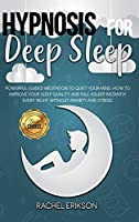 Hypnosis for deep sleep: Powerful Guided Meditation to Quiet Your Mind. How to Improve Your Sleep Quality and Fall Asleep Instantly Every Night Without Anxiety and Stress (Hypnosis and Meditation)