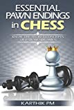Essential Pawn Endings In Chess: Know The Secret Concepts Of Pawn Endgames (complete Endgames Manual)-Pm, Karthik