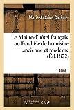Le Maître-d'hôtel français, ou Parallèle de la cuisine ancienne et moderne. Tome 1 (Sciences sociales)