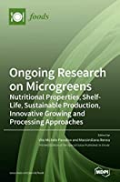 Ongoing Research on Microgreens: Nutritional Properties, Shelf-life, Sustainable Production, Innovative Growing and Processing Approaches