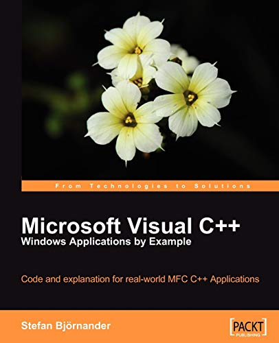 Microsoft Visual C++ Windows Applications by Example: Code and explanation for real-world MFC C++ Applications