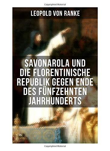 Savonarola und die florentinische Republik gegen Ende des fünfzehnten Jahrhunderts: Gegen den Papst - Herrscher über Florenz