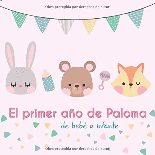 El primer año de Paloma - de bebé a infante: Álbum de tu bebé para completar con las experiencias vividas durante su primer año