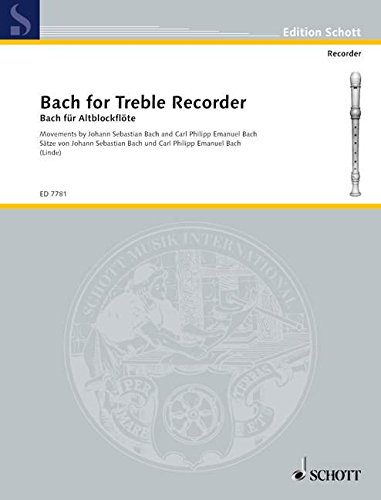 Bach for Treble Recorder: Movements by Johann Sebastian Bach and Carl Philipp Emanuel Bach. Alt-Blockflöte. (Edition Schott)